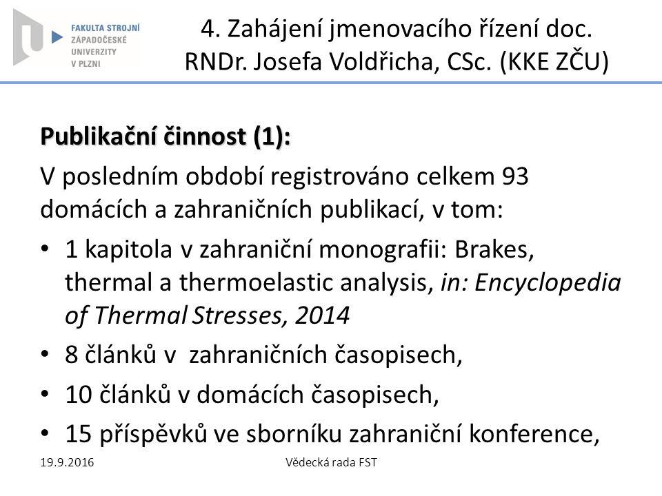 4. Zahájení jmenovacího řízení doc. RNDr. Josefa Voldřicha, CSc. (KKE ZČU) Publikační činnost (1): V posledním období registrováno celkem 93 domácích