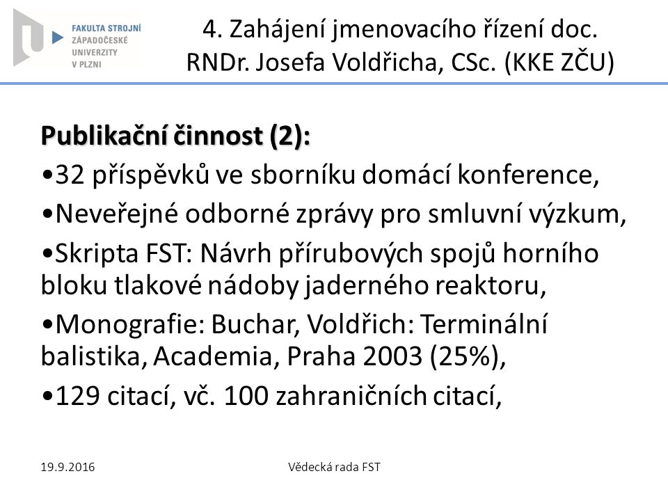 4. Zahájení jmenovacího řízení doc. RNDr. Josefa Voldřicha, CSc. (KKE ZČU) Publikační činnost (2): 32 příspěvků ve sborníku domácí konference, Neveřej