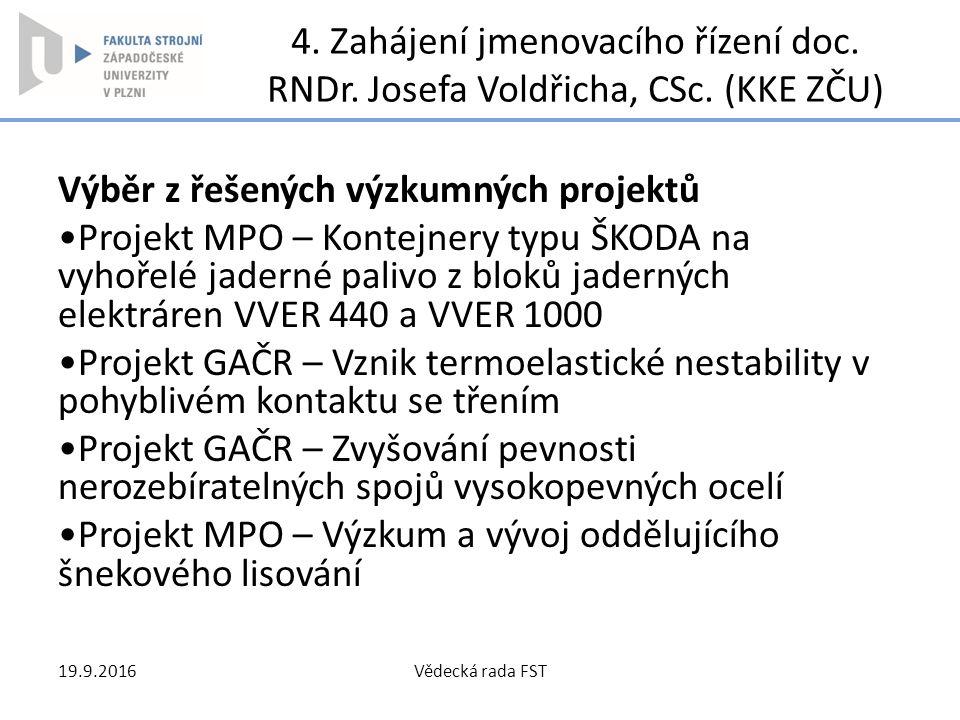 4. Zahájení jmenovacího řízení doc. RNDr. Josefa Voldřicha, CSc. (KKE ZČU) Výběr z řešených výzkumných projektů Projekt MPO – Kontejnery typu ŠKODA na