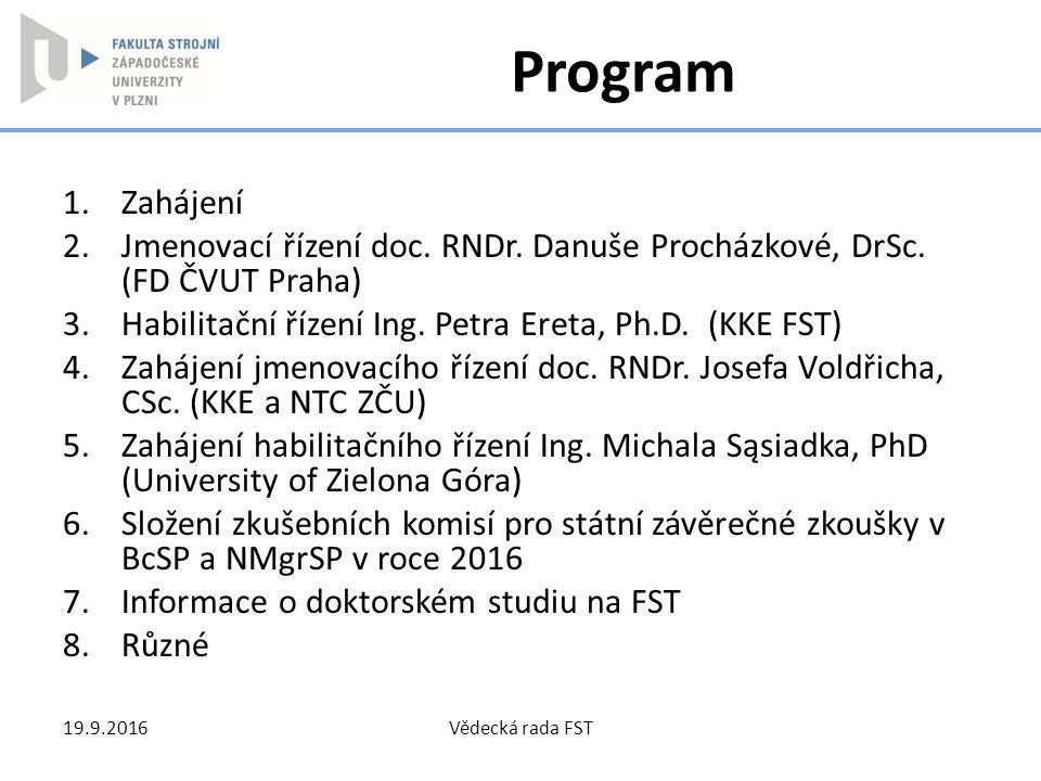 Program 1.Zahájení 2.Jmenovací řízení doc. RNDr. Danuše Procházkové, DrSc. (FD ČVUT Praha) 3.Habilitační řízení Ing. Petra Ereta, Ph.D. (KKE FST) 4.Za