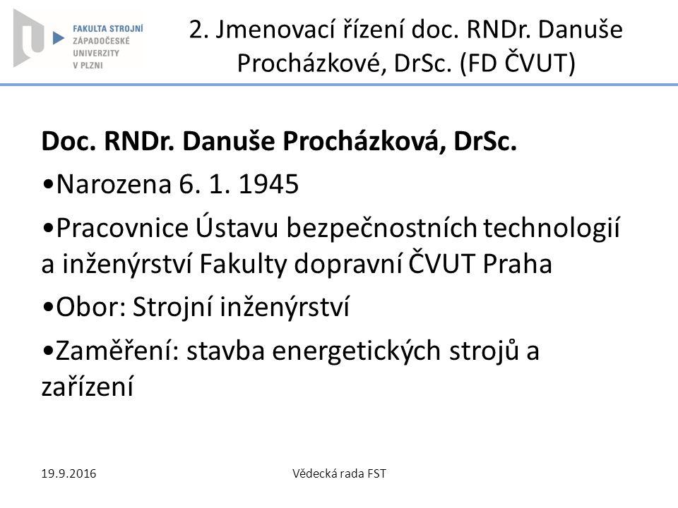 2. Jmenovací řízení doc. RNDr. Danuše Procházkové, DrSc. (FD ČVUT) Doc. RNDr. Danuše Procházková, DrSc. Narozena 6. 1. 1945 Pracovnice Ústavu bezpečno