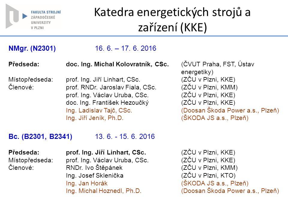 NMgr. (N2301) 16. 6. – 17. 6. 2016 Předseda: doc. Ing. Michal Kolovratník, CSc. (ČVUT Praha, FST, Ústav energetiky) Místopředseda:prof. Ing. Jiří Linh