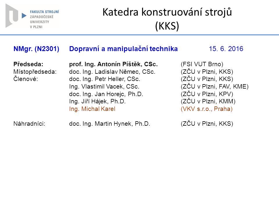 NMgr. (N2301) Dopravní a manipulační technika15. 6. 2016 Předseda: prof. Ing. Antonín Píštěk, CSc. (FSI VUT Brno) Místopředseda:doc. Ing. Ladislav Něm