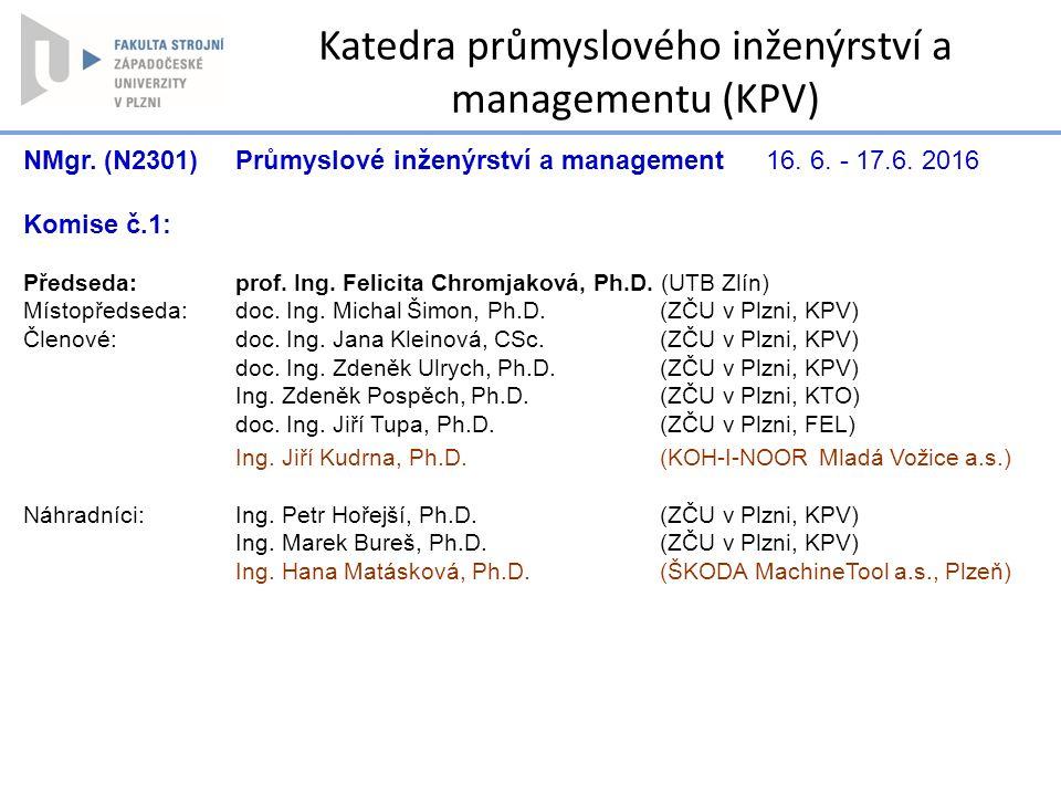 NMgr. (N2301) Průmyslové inženýrství a management16. 6. - 17.6. 2016 Komise č.1: Předseda: prof. Ing. Felicita Chromjaková, Ph.D. (UTB Zlín) Místopřed