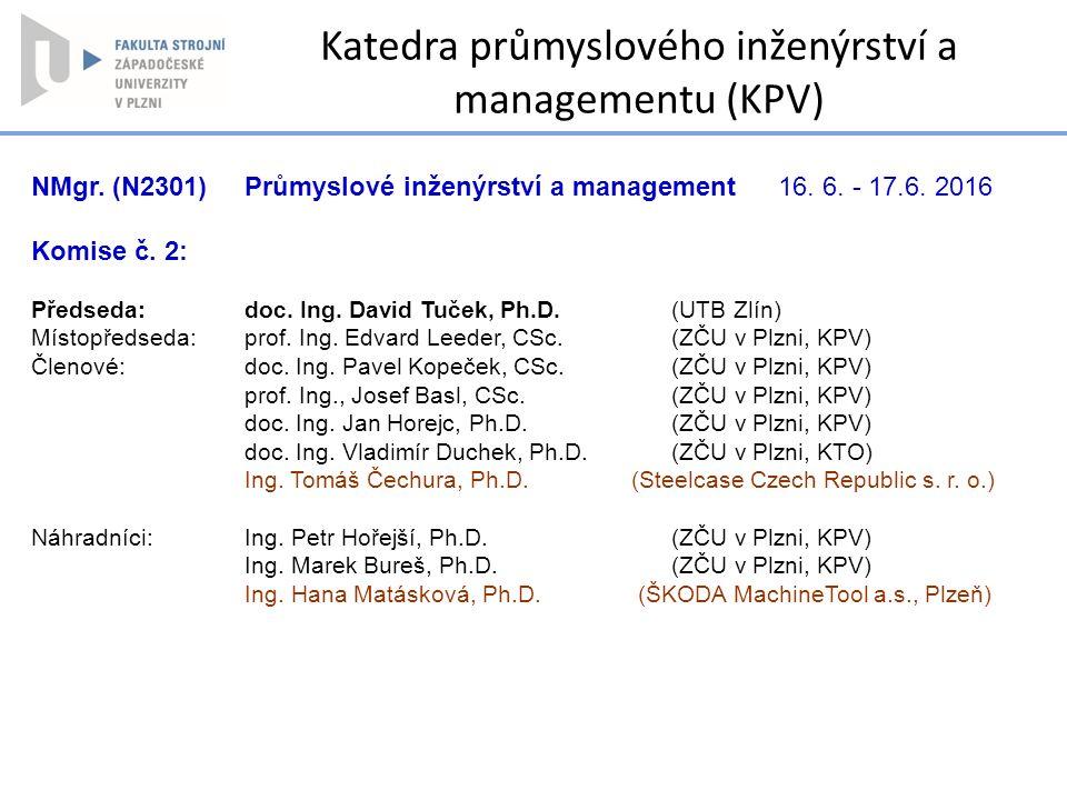 NMgr. (N2301) Průmyslové inženýrství a management16. 6. - 17.6. 2016 Komise č. 2: Předseda: doc. Ing. David Tuček, Ph.D. (UTB Zlín) Místopředseda: pro