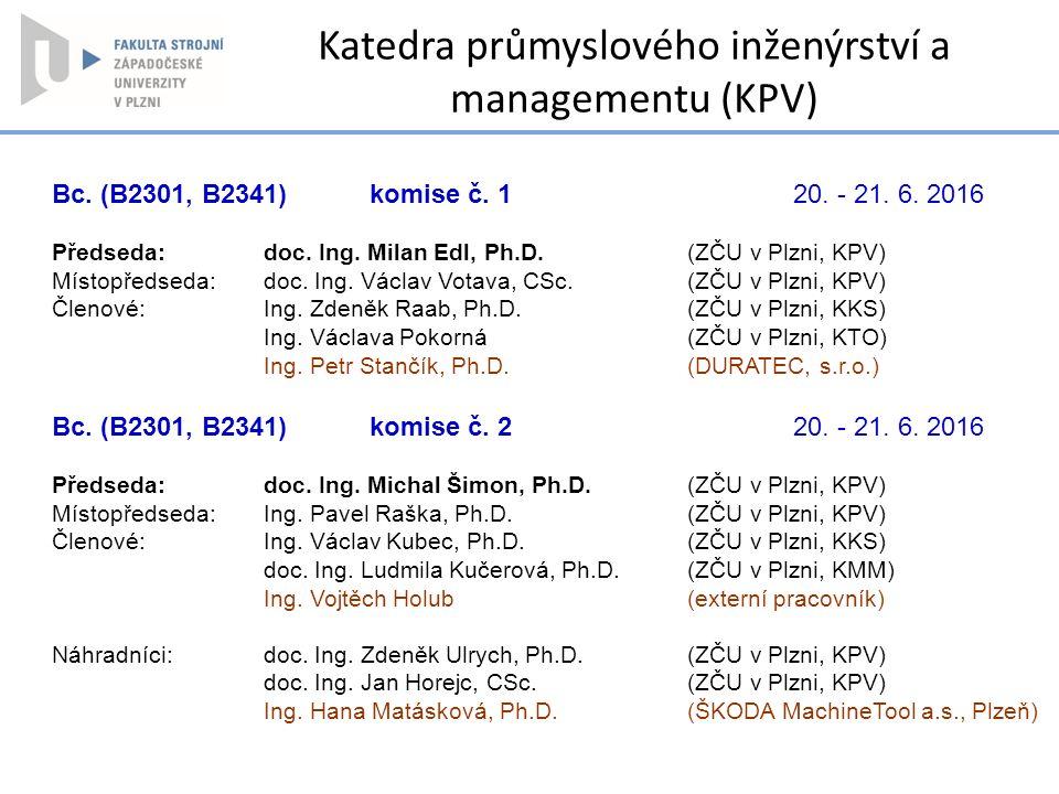 Bc. (B2301, B2341) komise č. 120. - 21. 6. 2016 Předseda: doc. Ing. Milan Edl, Ph.D. (ZČU v Plzni, KPV) Místopředseda:doc. Ing. Václav Votava, CSc. (Z
