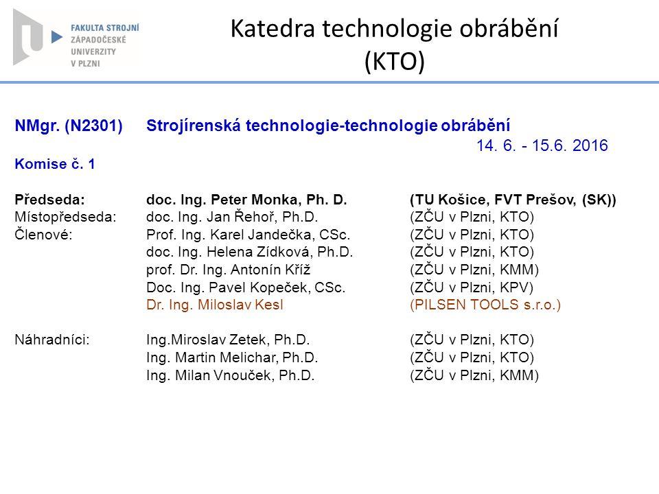NMgr. (N2301) Strojírenská technologie-technologie obrábění 14. 6. - 15.6. 2016 Komise č. 1 Předseda:doc. Ing. Peter Monka, Ph. D.(TU Košice, FVT Preš
