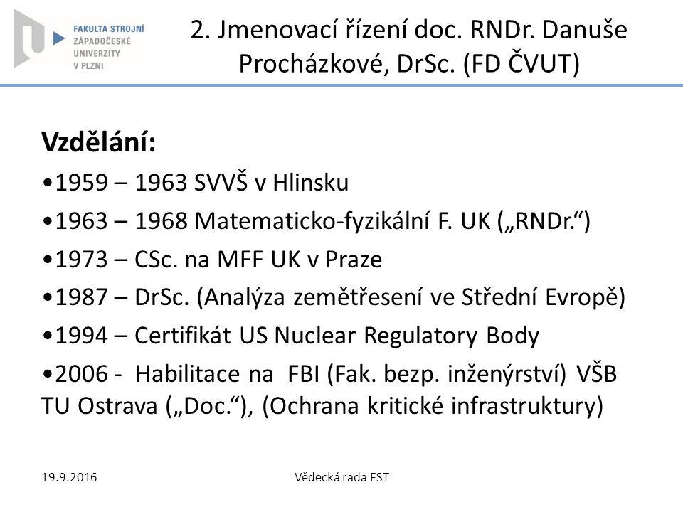 """2. Jmenovací řízení doc. RNDr. Danuše Procházkové, DrSc. (FD ČVUT) Vzdělání: 1959 – 1963 SVVŠ v Hlinsku 1963 – 1968 Matematicko-fyzikální F. UK (""""RNDr"""