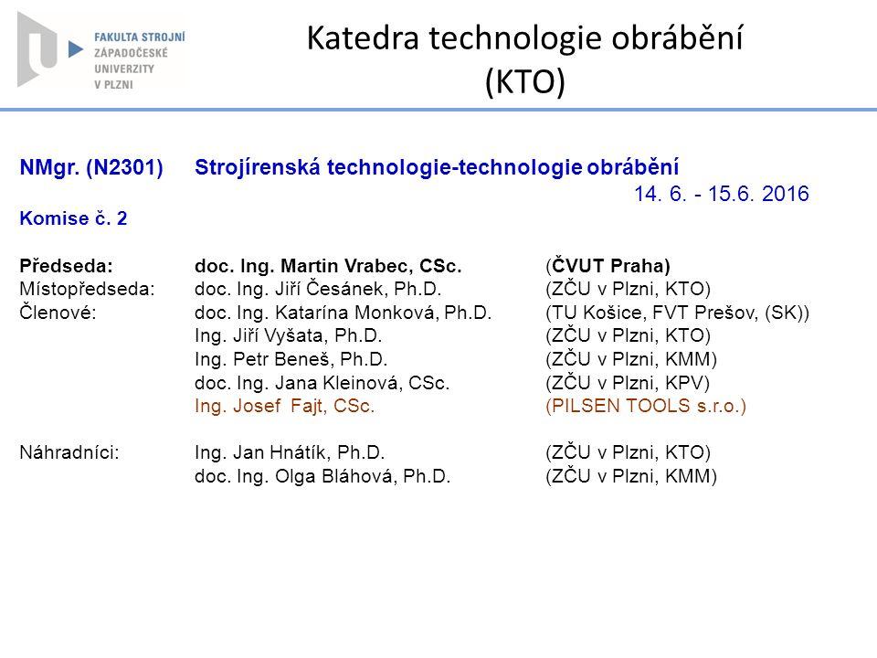 NMgr. (N2301) Strojírenská technologie-technologie obrábění 14. 6. - 15.6. 2016 Komise č. 2 Předseda:doc. Ing. Martin Vrabec, CSc.(ČVUT Praha) Místopř