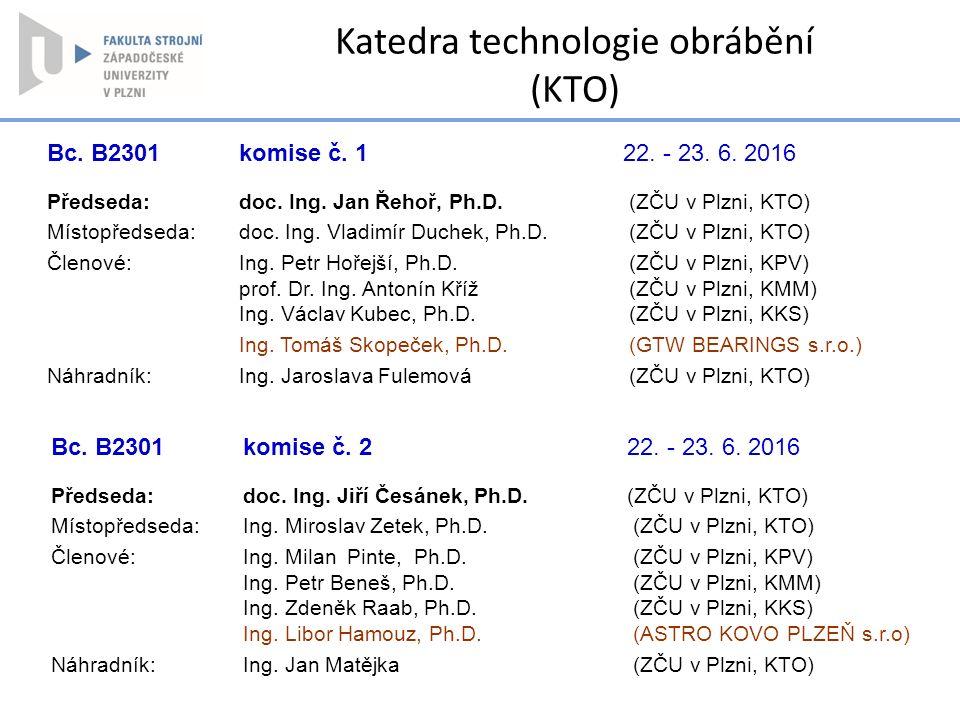 Bc. B2301 komise č. 122. - 23. 6. 2016 Předseda:doc. Ing. Jan Řehoř, Ph.D. (ZČU v Plzni, KTO) Místopředseda:doc. Ing. Vladimír Duchek, Ph.D. (ZČU v Pl