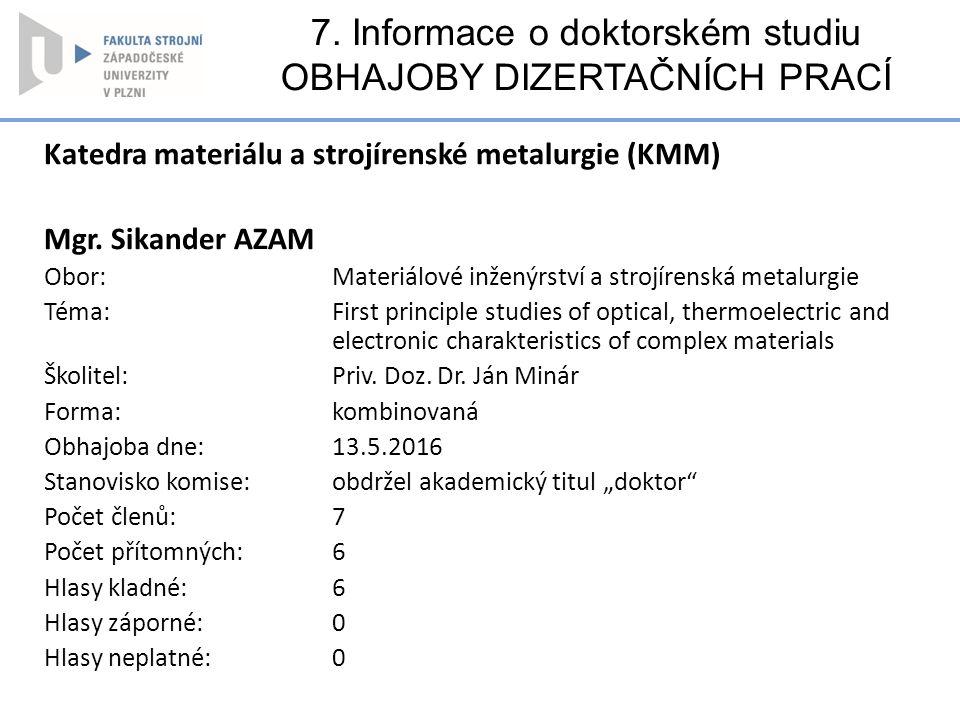 7. Informace o doktorském studiu OBHAJOBY DIZERTAČNÍCH PRACÍ Katedra materiálu a strojírenské metalurgie (KMM) Mgr. Sikander AZAM Obor: Materiálové in