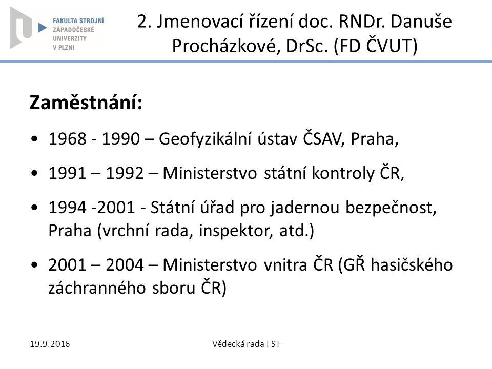 2. Jmenovací řízení doc. RNDr. Danuše Procházkové, DrSc. (FD ČVUT) Zaměstnání: 1968 - 1990 – Geofyzikální ústav ČSAV, Praha, 1991 – 1992 – Ministerstv