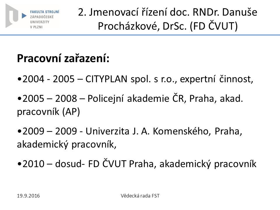 2. Jmenovací řízení doc. RNDr. Danuše Procházkové, DrSc. (FD ČVUT) Pracovní zařazení: 2004 - 2005 – CITYPLAN spol. s r.o., expertní činnost, 2005 – 20