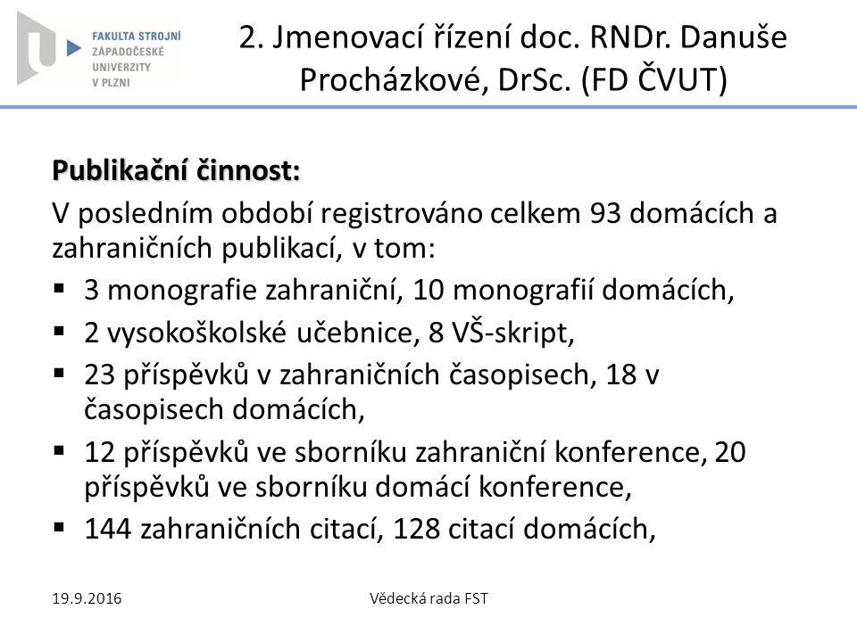 2. Jmenovací řízení doc. RNDr. Danuše Procházkové, DrSc. (FD ČVUT) Publikační činnost: V posledním období registrováno celkem 93 domácích a zahraniční