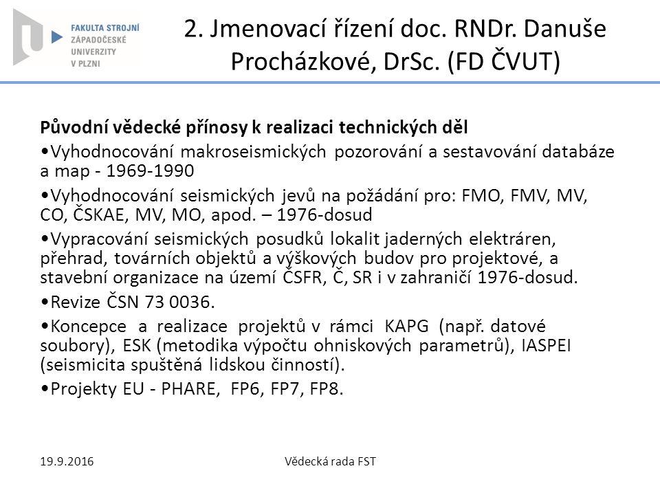 2. Jmenovací řízení doc. RNDr. Danuše Procházkové, DrSc. (FD ČVUT) Původní vědecké přínosy k realizaci technických děl Vyhodnocování makroseismických