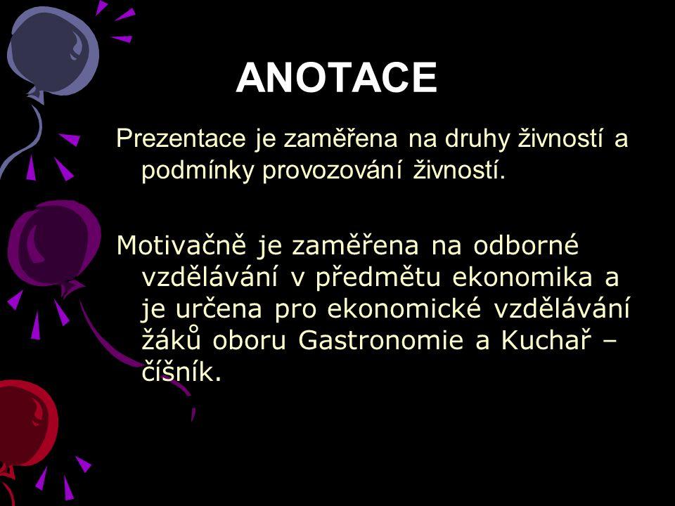 ANOTACE Prezentace je zaměřena na druhy živností a podmínky provozování živností. Motivačně je zaměřena na odborné vzdělávání v předmětu ekonomika a j