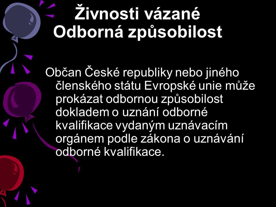 Živnosti vázané Odborná způsobilost Občan České republiky nebo jiného členského státu Evropské unie může prokázat odbornou způsobilost dokladem o uzná