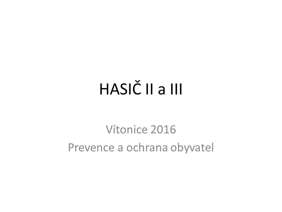 HASIČ II a III Vítonice 2016 Prevence a ochrana obyvatel