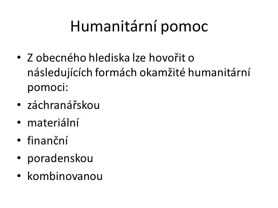 Humanitární pomoc Z obecného hlediska lze hovořit o následujících formách okamžité humanitární pomoci: záchranářskou materiální finanční poradenskou kombinovanou