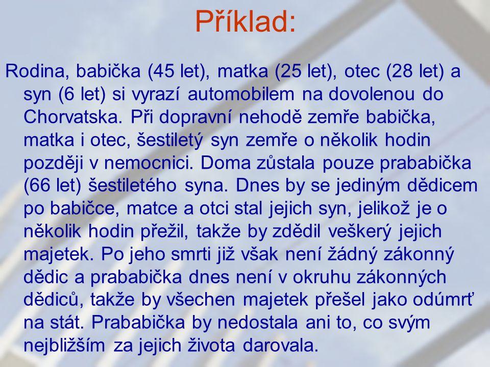 Příklad: Rodina, babička (45 let), matka (25 let), otec (28 let) a syn (6 let) si vyrazí automobilem na dovolenou do Chorvatska. Při dopravní nehodě z