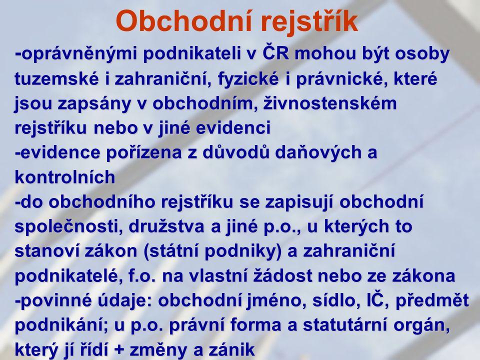 Obchodní rejstřík - oprávněnými podnikateli v ČR mohou být osoby tuzemské i zahraniční, fyzické i právnické, které jsou zapsány v obchodním, živnosten
