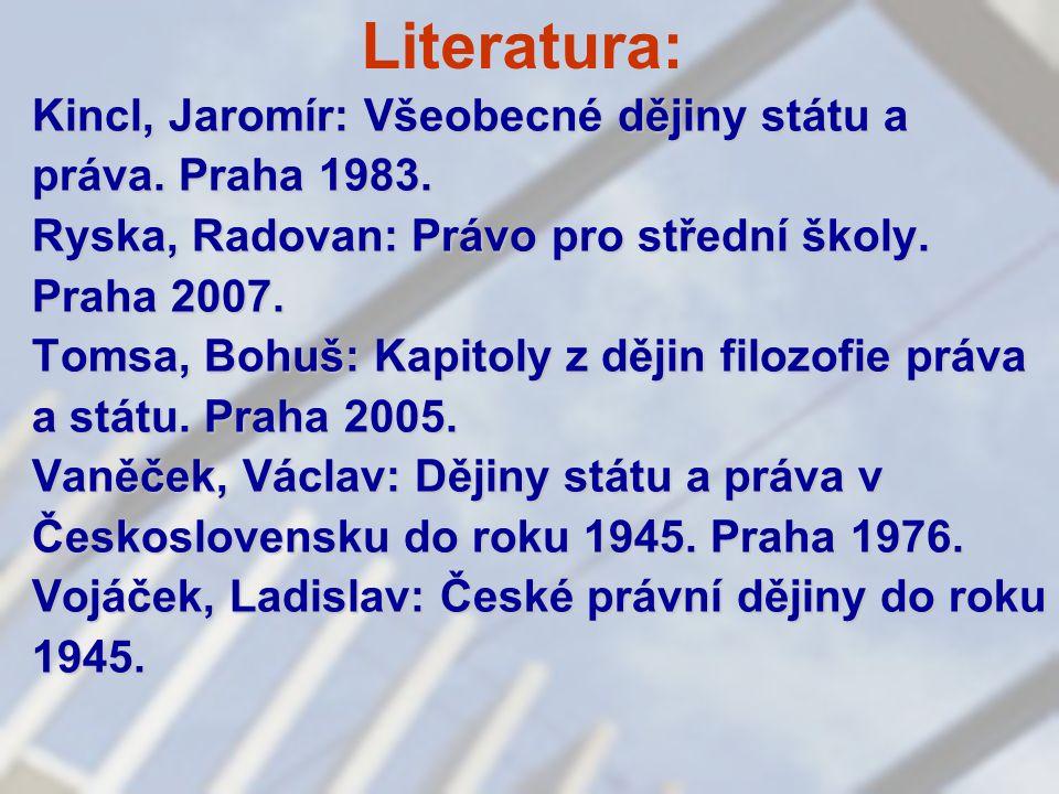 Literatura: Kincl, Jaromír: Všeobecné dějiny státu a práva. Praha 1983. Ryska, Radovan: Právo pro střední školy. Praha 2007. Tomsa, Bohuš: Kapitoly z