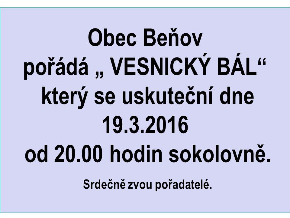 """Obec Beňov pořádá """" VESNICKÝ BÁL který se uskuteční dne 19.3.2016 od 20.00 hodin sokolovně."""
