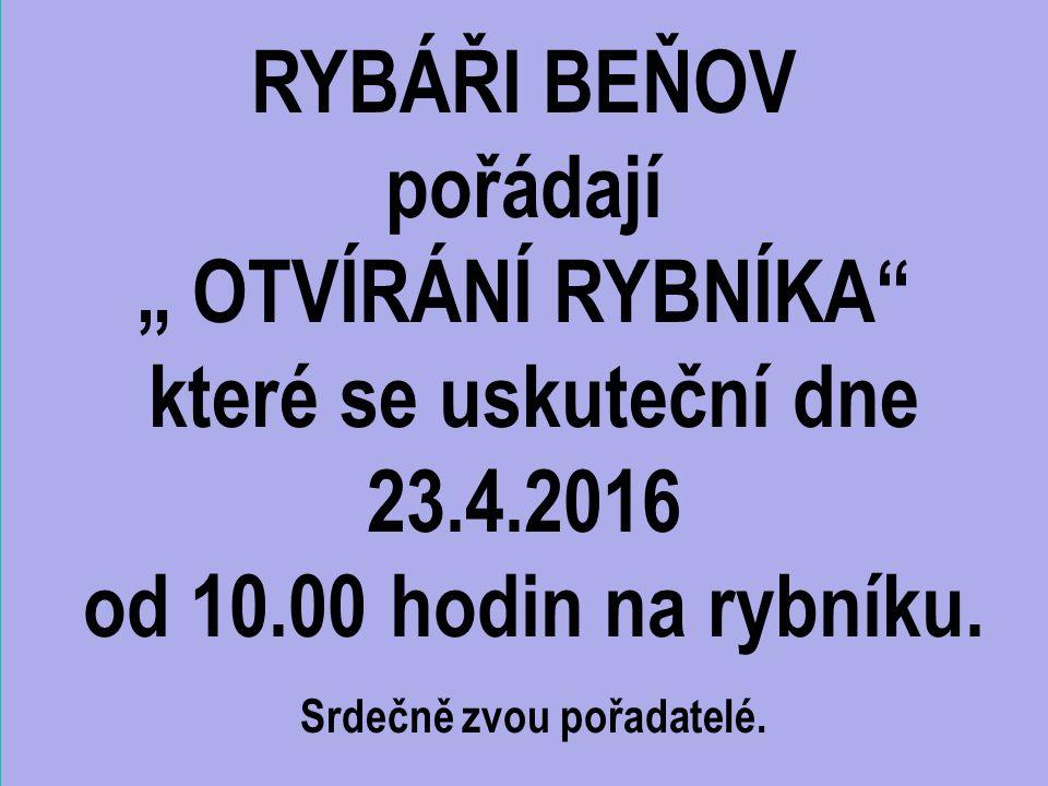 """RYBÁŘI BEŇOV pořádají """" OTVÍRÁNÍ RYBNÍKA které se uskuteční dne 23.4.2016 od 10.00 hodin na rybníku."""