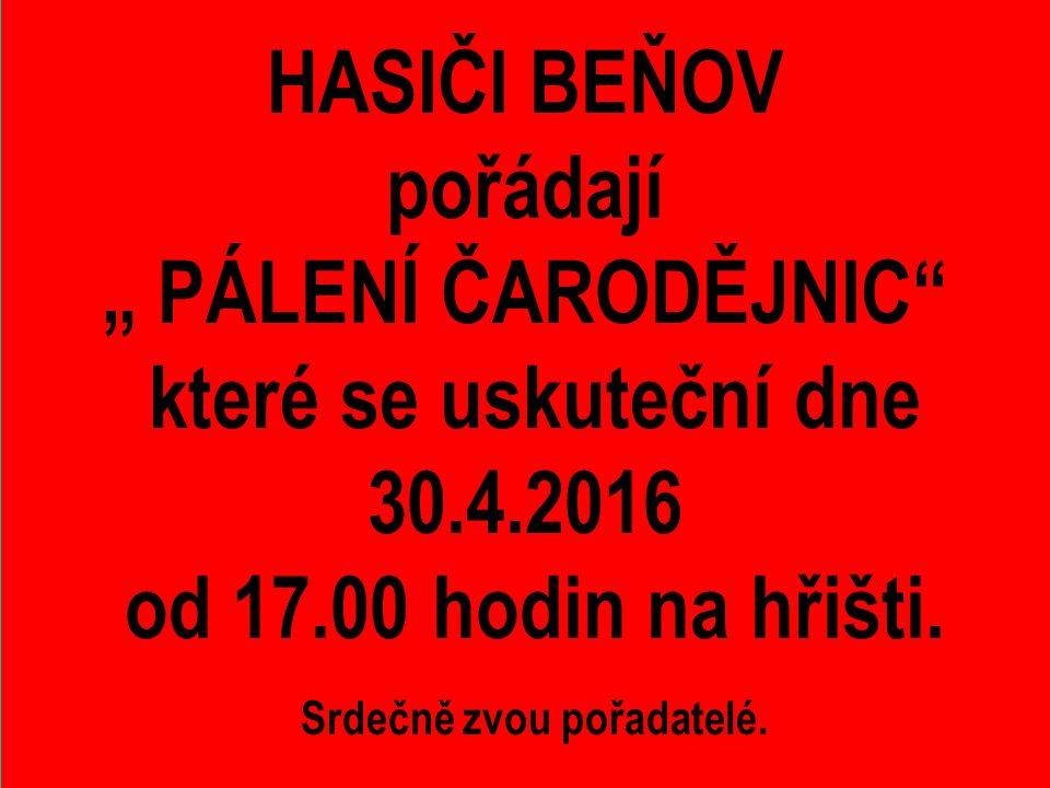 """HASIČI BEŇOV pořádají """" PÁLENÍ ČARODĚJNIC které se uskuteční dne 30.4.2016 od 17.00 hodin na hřišti."""