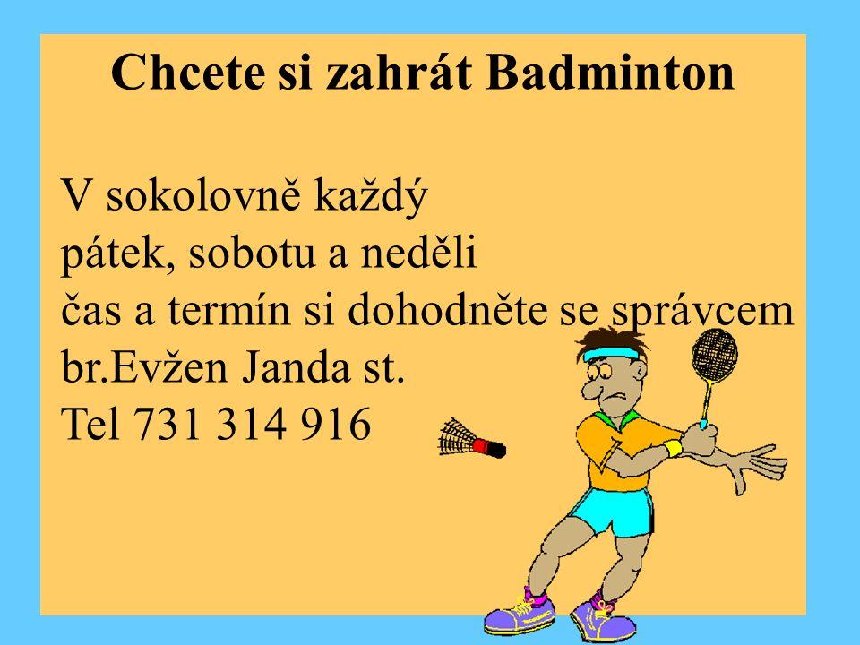 Chcete si zahrát Badminton V sokolovně každý pátek, sobotu a neděli čas a termín si dohodněte se správcem br.Evžen Janda st.
