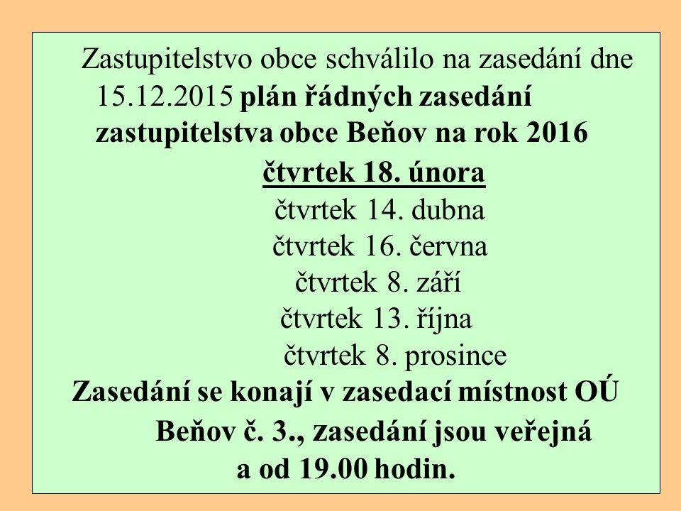 Zastupitelstvo obce schválilo na zasedání dne 15.12.2015 plán řádných zasedání zastupitelstva obce Beňov na rok 2016 čtvrtek 18.