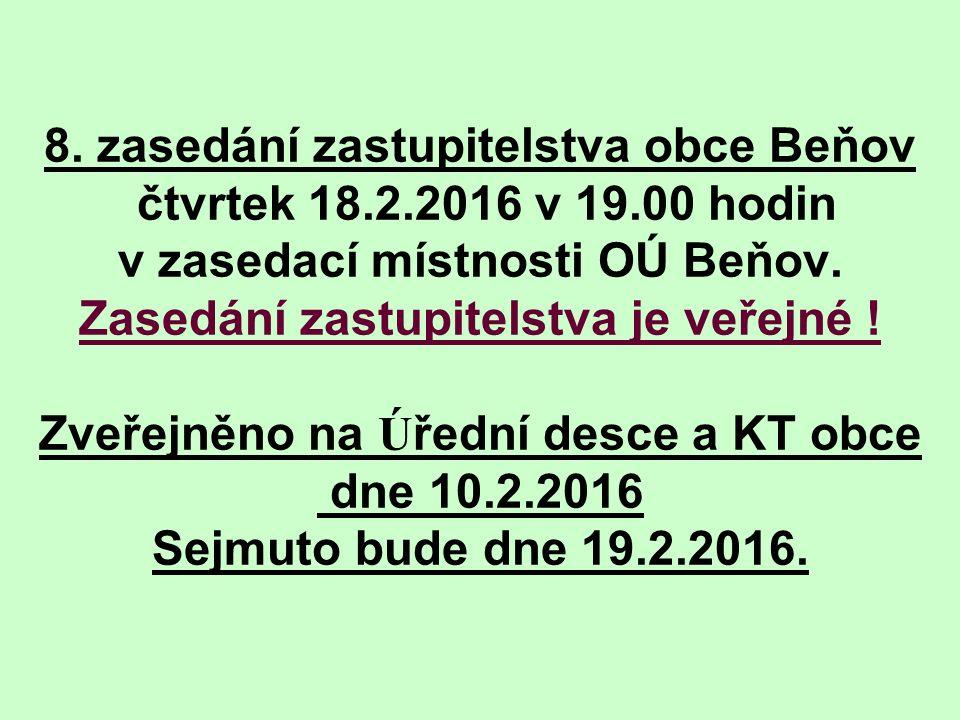 8. zasedání zastupitelstva obce Beňov čtvrtek 18.2.2016 v 19.00 hodin v zasedací místnosti OÚ Beňov. Zasedání zastupitelstva je veřejné ! Zveřejněno n