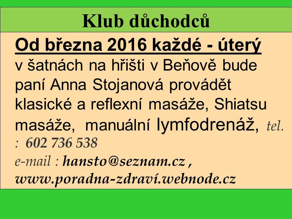 Klub důchodců Od března 2016 každé - úterý v šatnách na hřišti v Beňově bude paní Anna Stojanová provádět klasické a reflexní masáže, Shiatsu masáže, manuální lymfodrenáž, tel.