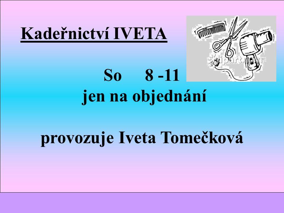 Kadeřnictví IVETA So 8 -11 jen na objednání provozuje Iveta Tomečková