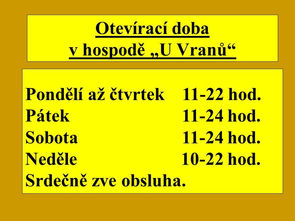 """Otevírací doba v hospodě """"U Vranů Pondělí až čtvrtek 11-22 hod."""