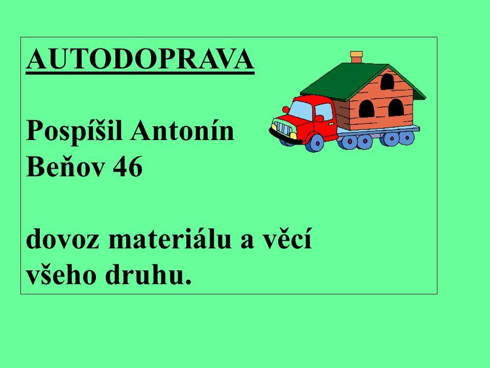 AUTODOPRAVA Pospíšil Antonín Beňov 46 dovoz materiálu a věcí všeho druhu.