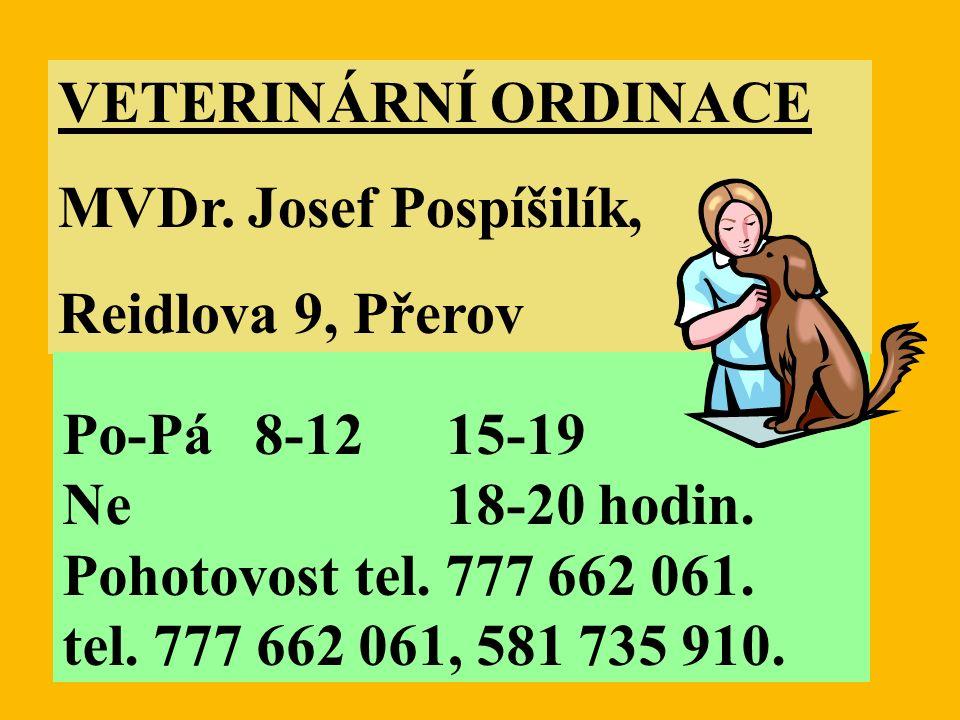 VETERINÁRNÍ ORDINACE MVDr. Josef Pospíšilík, Reidlova 9, Přerov Po-Pá 8-1215-19 Ne18-20 hodin.