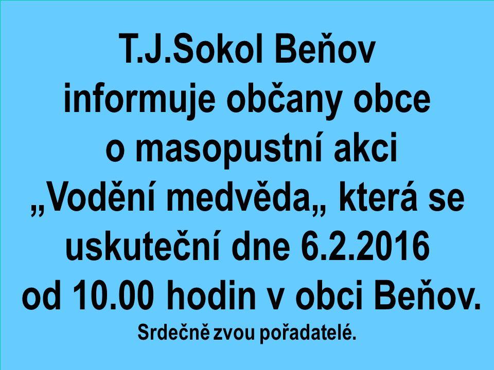 """T.J.Sokol Beňov informuje občany obce o masopustní akci """"Vodění medvěda"""" která se uskuteční dne 6.2.2016 od 10.00 hodin v obci Beňov."""