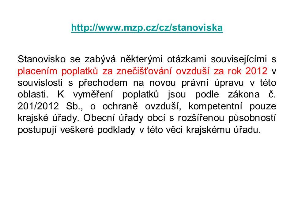 http://www.mzp.cz/cz/stanoviska Stanovisko se zabývá některými otázkami souvisejícími s placením poplatků za znečišťování ovzduší za rok 2012 v souvislosti s přechodem na novou právní úpravu v této oblasti.