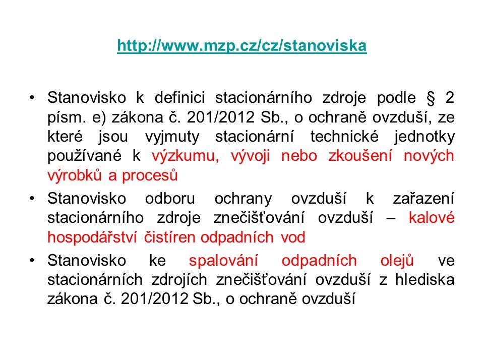 http://www.mzp.cz/cz/stanoviska Stanovisko k definici stacionárního zdroje podle § 2 písm. e) zákona č. 201/2012 Sb., o ochraně ovzduší, ze které jsou