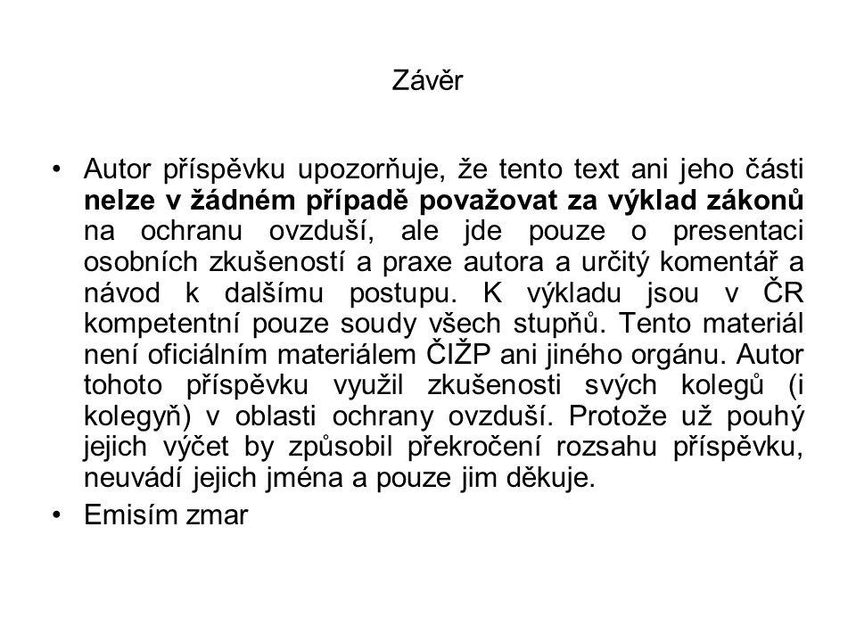 Závěr Autor příspěvku upozorňuje, že tento text ani jeho části nelze v žádném případě považovat za výklad zákonů na ochranu ovzduší, ale jde pouze o p