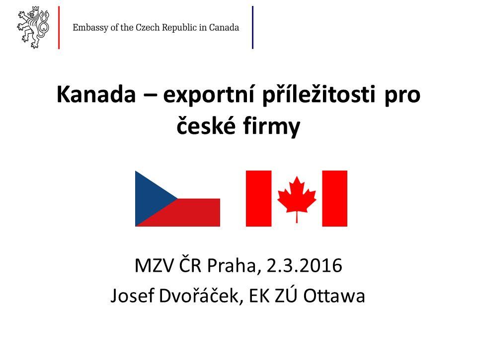Kanada – exportní příležitosti pro české firmy CanExport – nová exportní strategie 2016, zvýšení konkurenceschopnosti (podpora SME – GAC, www.international.gc.ca), 50 mil.