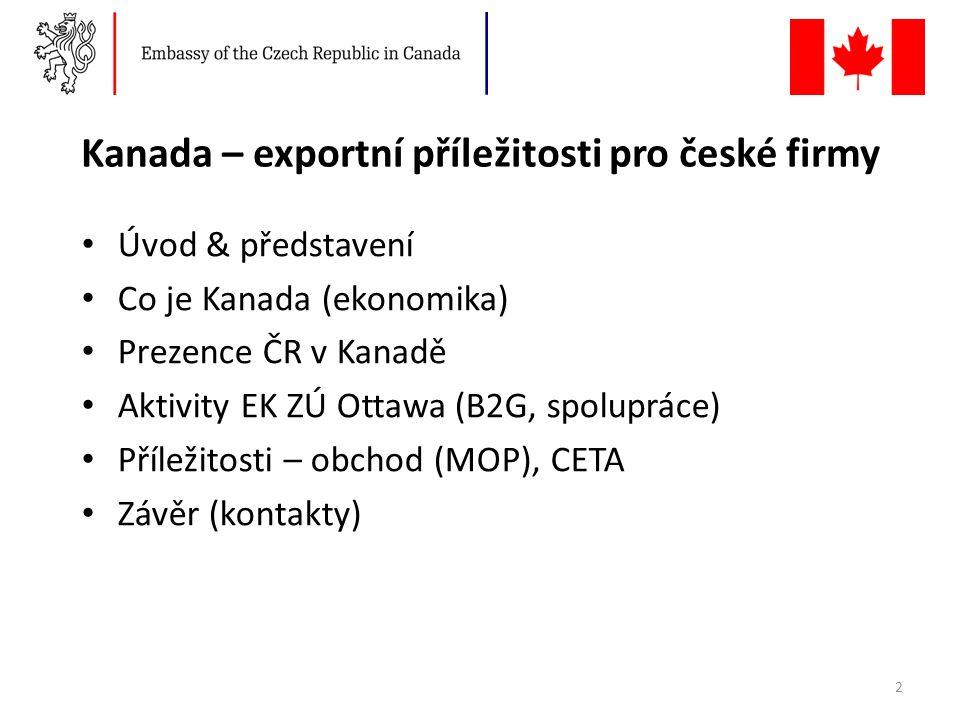 Kanada – exportní příležitosti pro české firmy Úvod & představení Co je Kanada (ekonomika) Prezence ČR v Kanadě Aktivity EK ZÚ Ottawa (B2G, spolupráce) Příležitosti – obchod (MOP), CETA Závěr (kontakty) 2