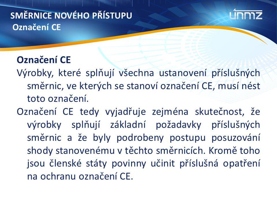 SMĚRNICE NOVÉHO PŘÍSTUPU Označení CE Označení CE Výrobky, které splňují všechna ustanovení příslušných směrnic, ve kterých se stanoví označení CE, musí nést toto označení.
