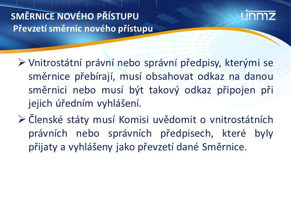 SMĚRNICE NOVÉHO PŘÍSTUPU Převzetí směrnic nového přístupu  Vnitrostátní právní nebo správní předpisy, kterými se směrnice přebírají, musí obsahovat odkaz na danou směrnici nebo musí být takový odkaz připojen při jejich úředním vyhlášení.