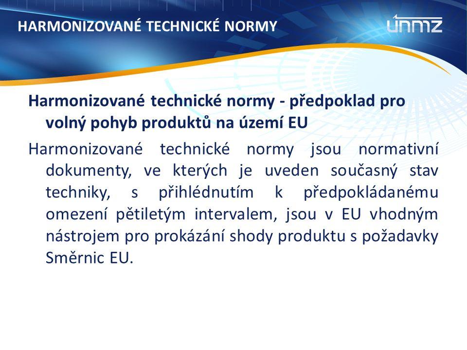 HARMONIZOVANÉ TECHNICKÉ NORMY Harmonizované technické normy - předpoklad pro volný pohyb produktů na území EU Harmonizované technické normy jsou normativní dokumenty, ve kterých je uveden současný stav techniky, s přihlédnutím k předpokládanému omezení pětiletým intervalem, jsou v EU vhodným nástrojem pro prokázání shody produktu s požadavky Směrnic EU.