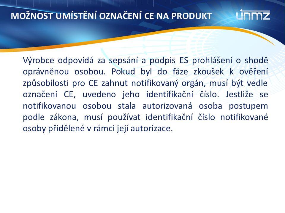 MOŽNOST UMÍSTĚNÍ OZNAČENÍ CE NA PRODUKT Výrobce odpovídá za sepsání a podpis ES prohlášení o shodě oprávněnou osobou.