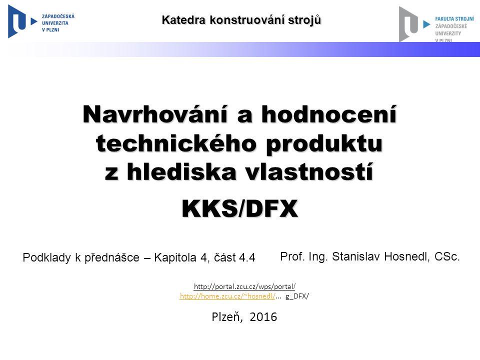Navrhování a hodnocení technického produktu z hlediska vlastností KKS/DFX Prof. Ing. Stanislav Hosnedl, CSc. http://portal.zcu.cz/wps/portal / http://