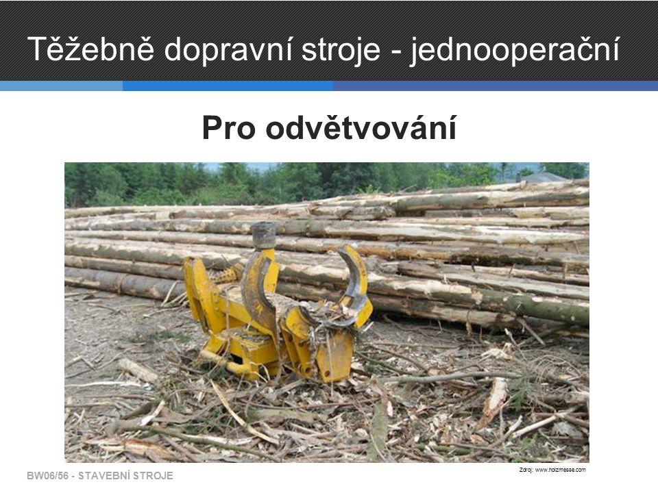 Těžebně dopravní stroje - jednooperační Pro odvětvování BW06/56 - STAVEBNÍ STROJE Zdroj: www.holzmesse.com