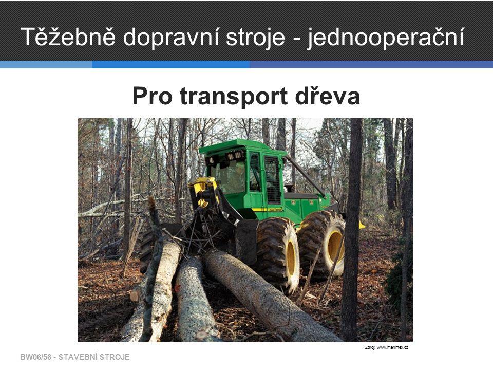 Těžebně dopravní stroje - jednooperační Pro transport dřeva BW06/56 - STAVEBNÍ STROJE Zdroj: www.merimex.cz